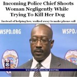 Police chief shoots woman negligentlly trying to kill dog and ignores injury