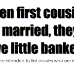when first cousins get married they have little bankers